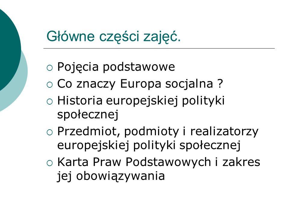 Główne części zajęć. Pojęcia podstawowe Co znaczy Europa socjalna ? Historia europejskiej polityki społecznej Przedmiot, podmioty i realizatorzy europ