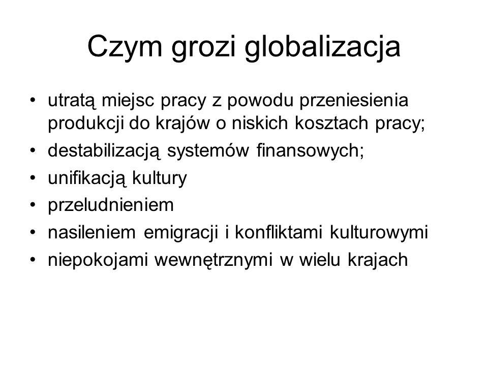 Czym grozi globalizacja utratą miejsc pracy z powodu przeniesienia produkcji do krajów o niskich kosztach pracy; destabilizacją systemów finansowych;