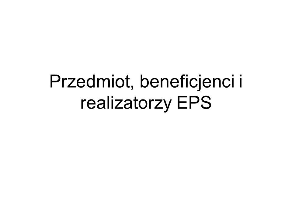 Beneficjenci EPS -instytucji publicznych, jeśli są beneficjentami końcowymi projektów UE w zakresie EPS; -pracowników i mieszkańców UE, w zakresie niektórych uprawnień wspólnotowych; EPS wkracza coraz głębiej zarówno co do przedmiotu jak i podmiotów objętych jej działaniem;