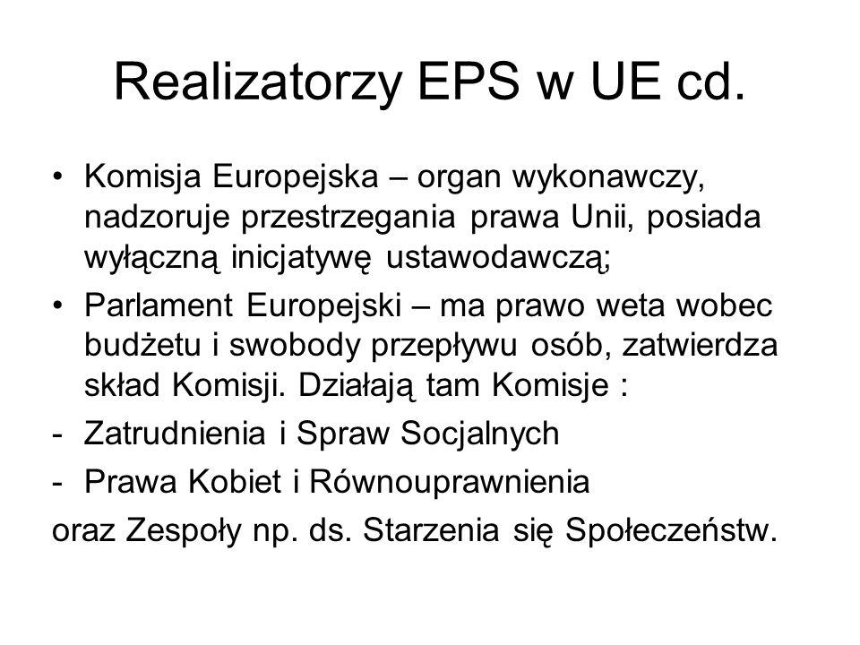 Realizatorzy EPS w UE cd. Komisja Europejska – organ wykonawczy, nadzoruje przestrzegania prawa Unii, posiada wyłączną inicjatywę ustawodawczą; Parlam