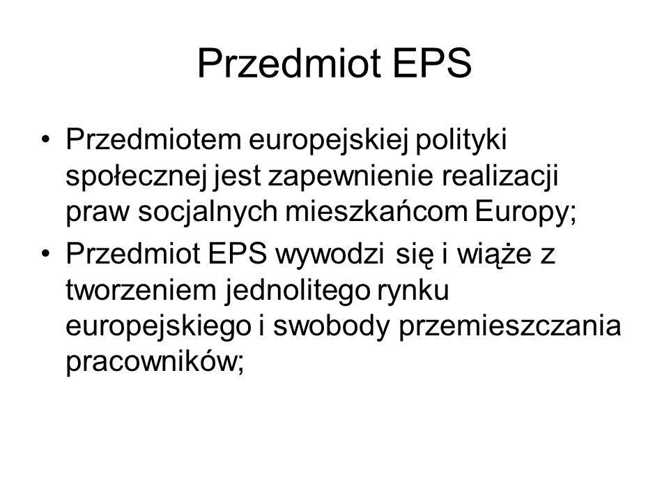 Przedmiot EPS Przedmiotem europejskiej polityki społecznej jest zapewnienie realizacji praw socjalnych mieszkańcom Europy; Przedmiot EPS wywodzi się i