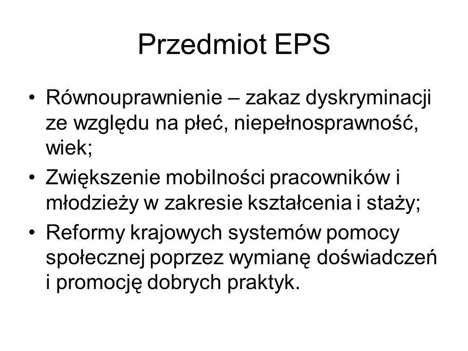 Przedmiot EPS Edukacja i uznawanie kwalifikacji ( europejskie i krajowe ramy kwalifikacji); Aktywizacja osób starszych ( zatrudnienie w wieku okołoemerytalnym, przekwalifikowywanie), kształcenie ustawiczne, opieka długoterminowa; Opieka zdrowotna dla osób podróżujących i zmieniających zamieszkanie;