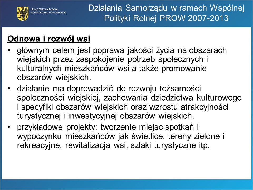 Działania Samorządu w ramach Wspólnej Polityki Rolnej PROW 2007-2013 Odnowa i rozwój wsi głównym celem jest poprawa jakości życia na obszarach wiejski