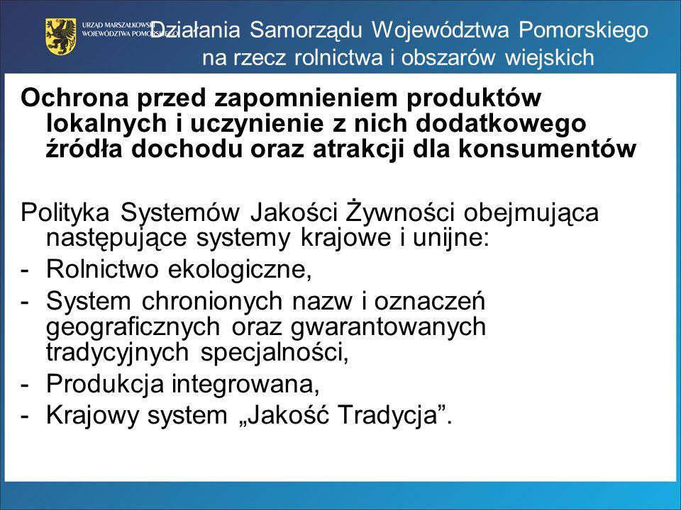 Działania Samorządu Województwa Pomorskiego na rzecz rolnictwa i obszarów wiejskich Ochrona przed zapomnieniem produktów lokalnych i uczynienie z nich
