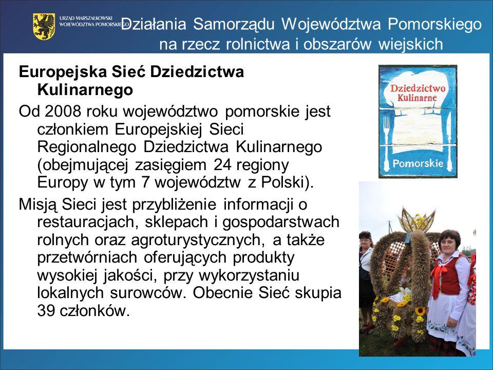 Działania Samorządu Województwa Pomorskiego na rzecz rolnictwa i obszarów wiejskich Europejska Sieć Dziedzictwa Kulinarnego Od 2008 roku województwo p