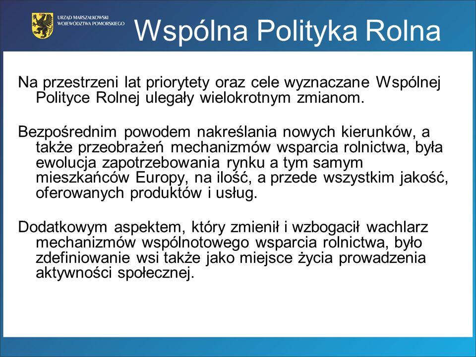 Wspólna Polityka Rolna Na przestrzeni lat priorytety oraz cele wyznaczane Wspólnej Polityce Rolnej ulegały wielokrotnym zmianom. Bezpośrednim powodem