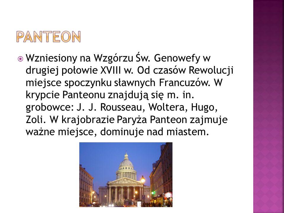 Wzniesiony na Wzgórzu Św. Genowefy w drugiej połowie XVIII w. Od czasów Rewolucji miejsce spoczynku sławnych Francuzów. W krypcie Panteonu znajdują si