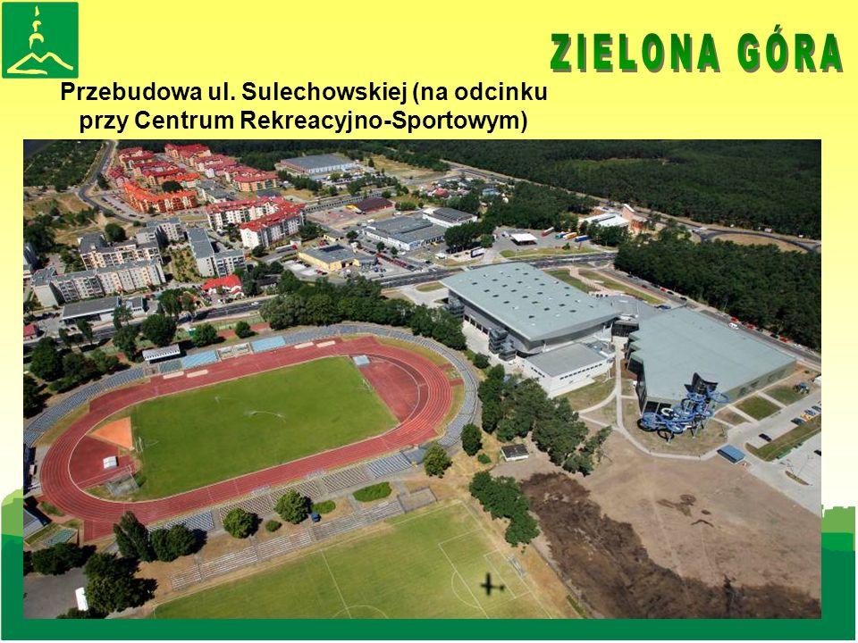Przebudowa ul. Sulechowskiej (na odcinku przy Centrum Rekreacyjno-Sportowym)