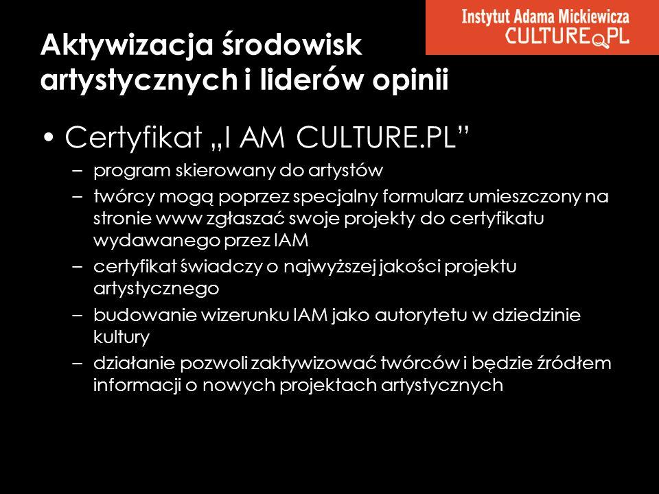 Certyfikat I AM CULTURE.PL –program skierowany do artystów –twórcy mogą poprzez specjalny formularz umieszczony na stronie www zgłaszać swoje projekty