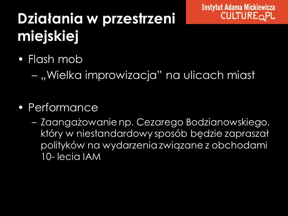 Flash mob –Wielka improwizacja na ulicach miast Performance –Zaangażowanie np. Cezarego Bodzianowskiego, który w niestandardowy sposób będzie zaprasza