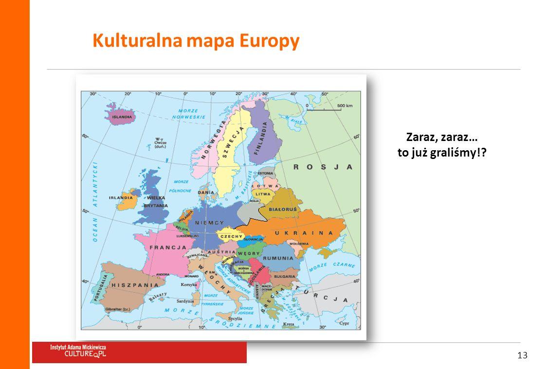 13 Kulturalna mapa Europy Zaraz, zaraz… to już graliśmy!?