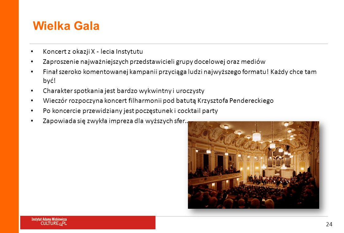 24 Wielka Gala Koncert z okazji X - lecia Instytutu Zaproszenie najważniejszych przedstawicieli grupy docelowej oraz mediów Finał szeroko komentowanej