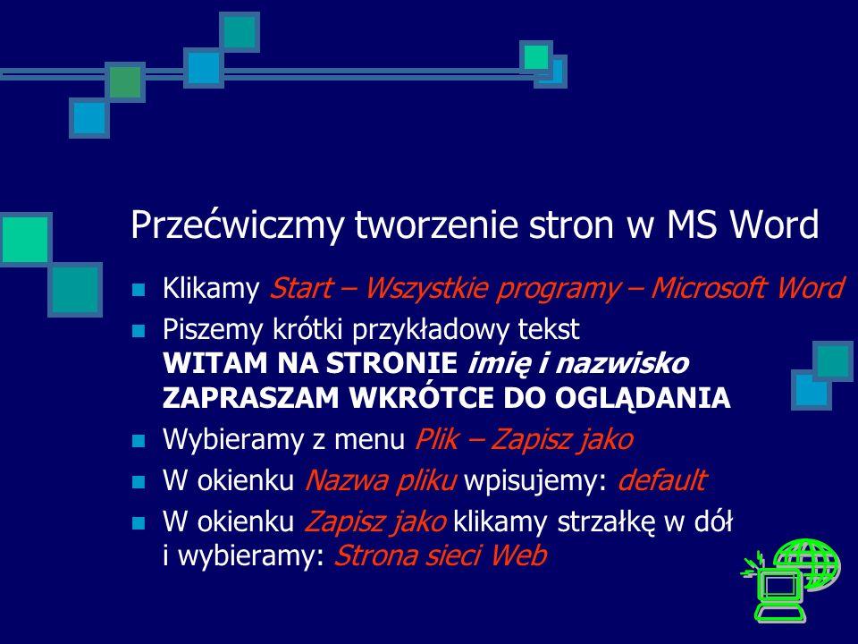 Przećwiczmy tworzenie stron w MS Word Klikamy Start – Wszystkie programy – Microsoft Word Piszemy krótki przykładowy tekst WITAM NA STRONIE imię i naz