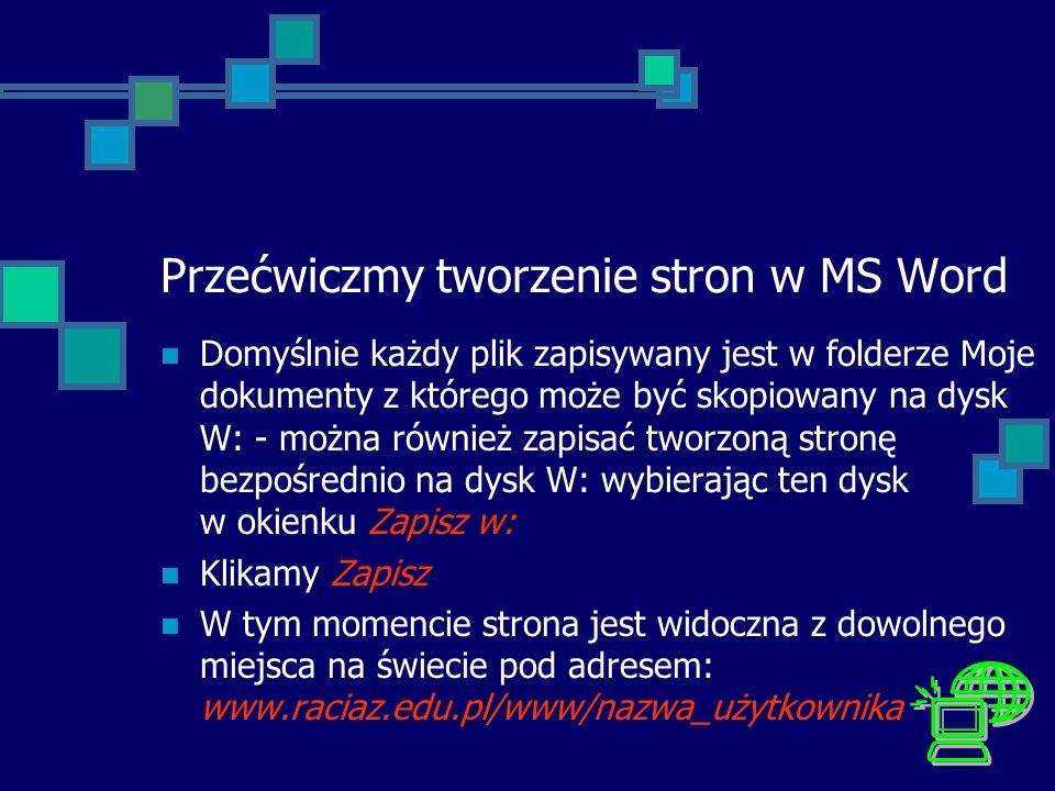 Przećwiczmy tworzenie stron w MS Word Domyślnie każdy plik zapisywany jest w folderze Moje dokumenty z którego może być skopiowany na dysk W: - można