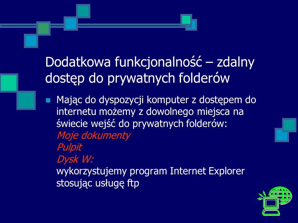 Dodatkowa funkcjonalność – zdalny dostęp do prywatnych folderów Mając do dyspozycji komputer z dostępem do internetu możemy z dowolnego miejsca na świ