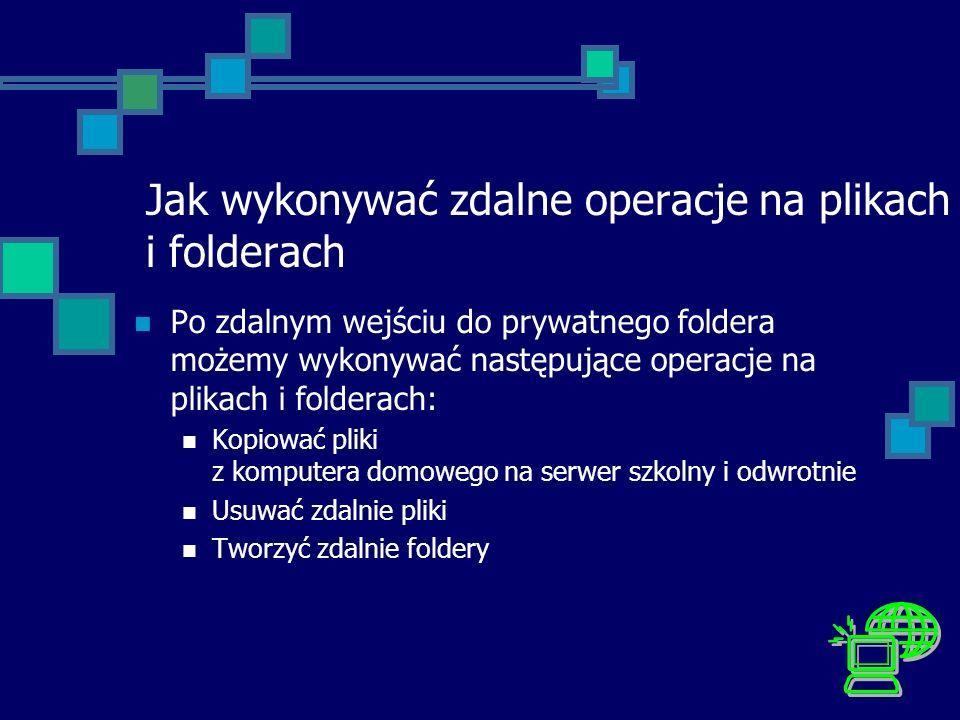 Jak wykonywać zdalne operacje na plikach i folderach Po zdalnym wejściu do prywatnego foldera możemy wykonywać następujące operacje na plikach i folde