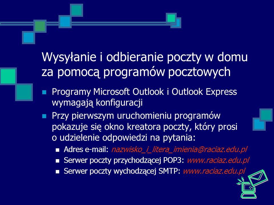 Wysyłanie i odbieranie poczty w domu za pomocą programów pocztowych Programy Microsoft Outlook i Outlook Express wymagają konfiguracji Przy pierwszym