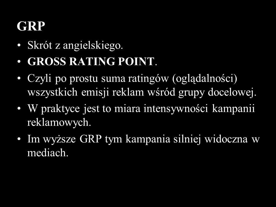 Skrót z angielskiego. GROSS RATING POINT. Czyli po prostu suma ratingów (oglądalności) wszystkich emisji reklam wśród grupy docelowej. W praktyce jest