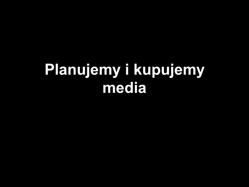 Planujemy i kupujemy media