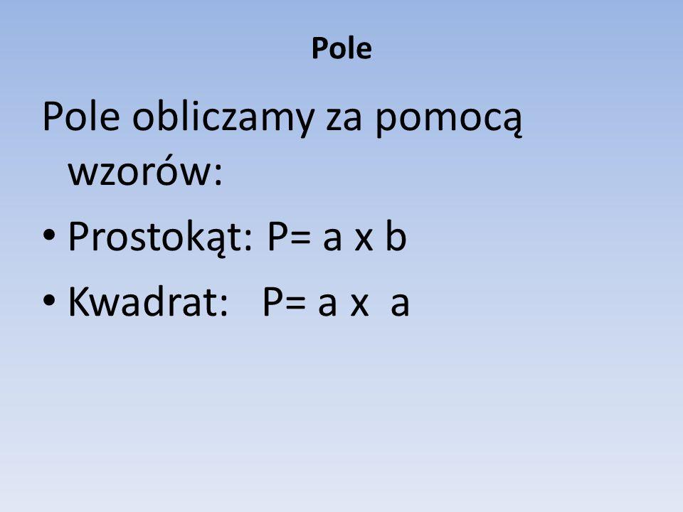 Obwód Obwód obliczamy za pomocą wzorów: Prostokąt: O= 2a+2b Kwadrat: O=4a