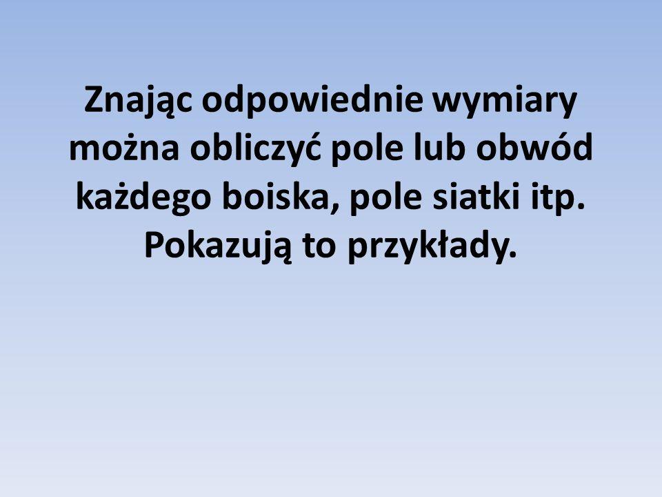 Ping-Pong Pole P= a x b P=274cm x 152,5cm= 41785cm 2 =4,1785m 2 Obwód: O= 2x a+ 2x b O= 2x274cm+2x152,5cm= 548cm+305cm= 853cm=8,53m