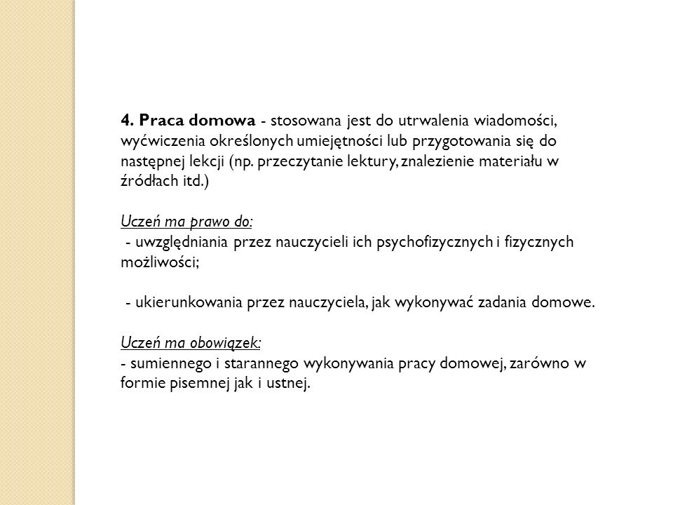 4. Praca domowa - stosowana jest do utrwalenia wiadomości, wyćwiczenia określonych umiejętności lub przygotowania się do następnej lekcji (np. przeczy
