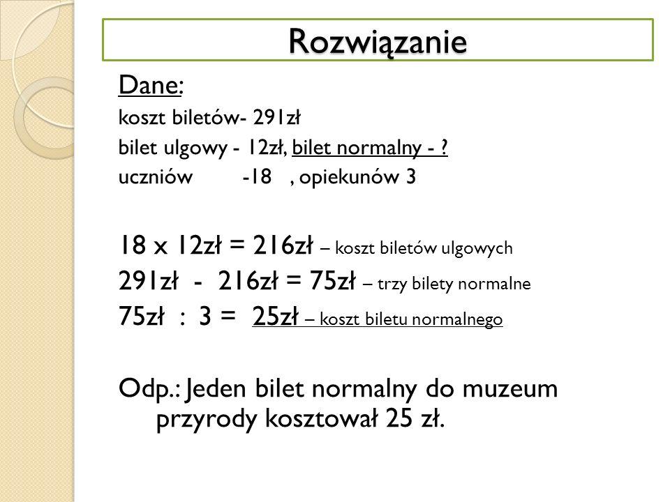 Rozwiązanie Dane: koszt biletów- 291zł bilet ulgowy - 12zł, bilet normalny - .
