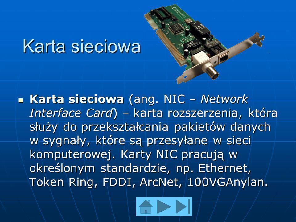 Karta sieciowa Karta sieciowa (ang. NIC – Network Interface Card) – karta rozszerzenia, która służy do przekształcania pakietów danych w sygnały, któr