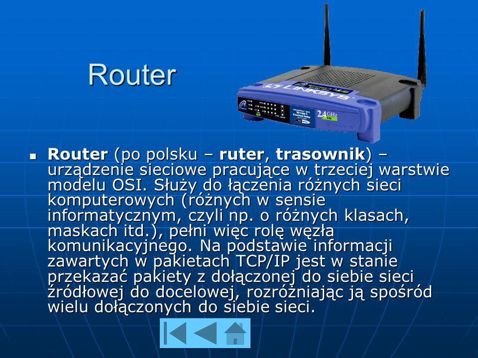 Router Router (po polsku – ruter, trasownik) – urządzenie sieciowe pracujące w trzeciej warstwie modelu OSI.