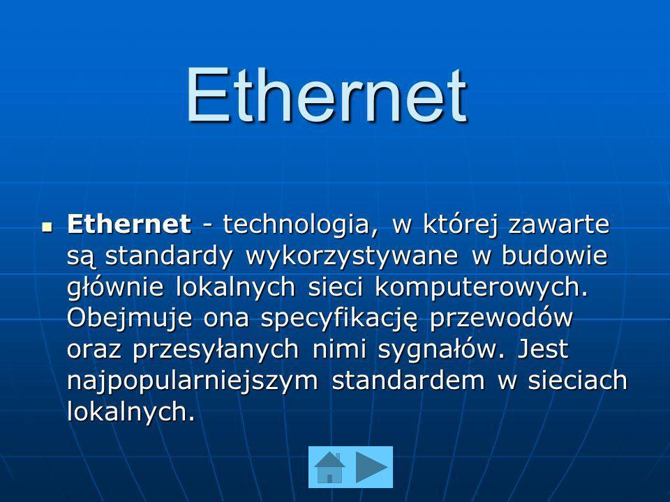 Ethernet Ethernet - technologia, w której zawarte są standardy wykorzystywane w budowie głównie lokalnych sieci komputerowych.