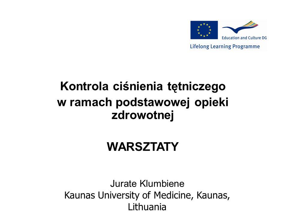 Kontrola ciśnienia tętniczego w ramach podstawowej opieki zdrowotnej WARSZTATY Jurate Klumbiene Kaunas University of Medicine, Kaunas, Lithuania