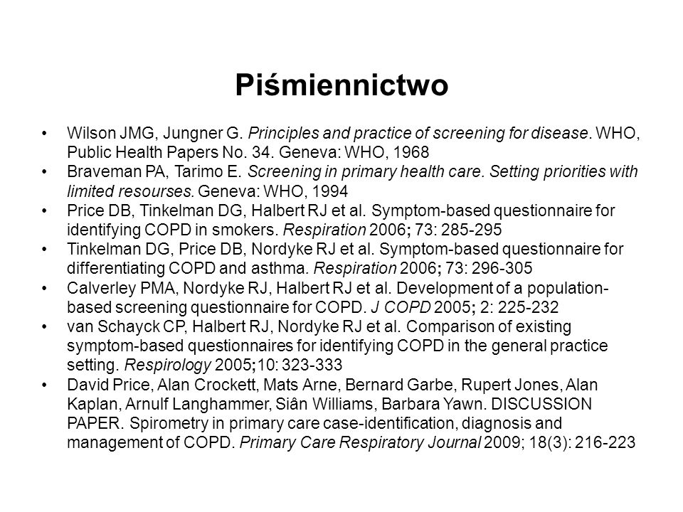 Piśmiennictwo Wilson JMG, Jungner G. Principles and practice of screening for disease. WHO, Public Health Papers No. 34. Geneva: WHO, 1968 Braveman PA