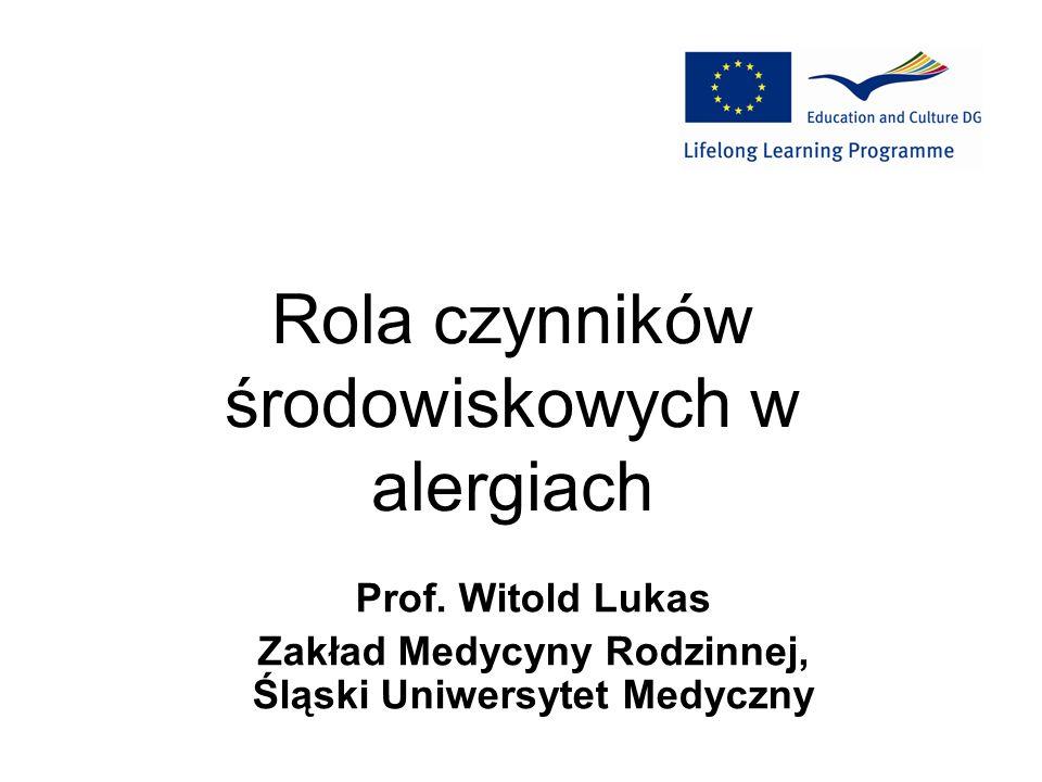 Rola czynników środowiskowych w alergiach Prof. Witold Lukas Zakład Medycyny Rodzinnej, Śląski Uniwersytet Medyczny