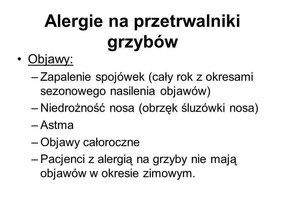 Alergie na przetrwalniki grzybów Objawy: –Zapalenie spojówek (cały rok z okresami sezonowego nasilenia objawów) –Niedrożność nosa (obrzęk śluzówki nos