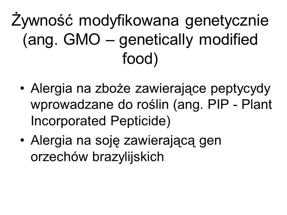 Żywność modyfikowana genetycznie (ang. GMO – genetically modified food) Alergia na zboże zawierające peptycydy wprowadzane do roślin (ang. PIP - Plant