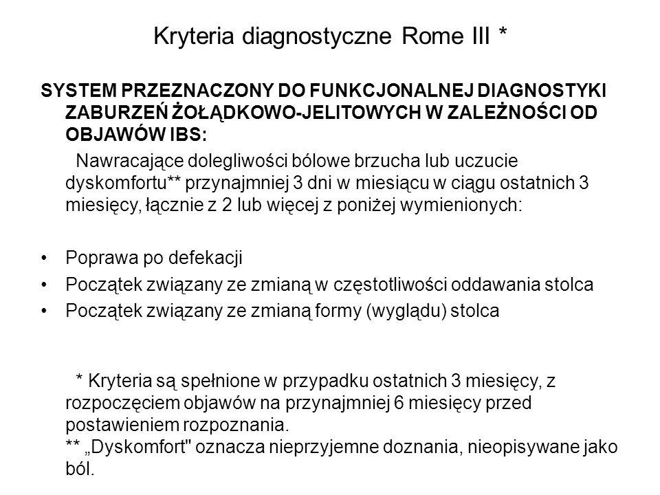 Kryteria diagnostyczne Rome III * SYSTEM PRZEZNACZONY DO FUNKCJONALNEJ DIAGNOSTYKI ZABURZEŃ ŻOŁĄDKOWO-JELITOWYCH W ZALEŻNOŚCI OD OBJAWÓW IBS: Nawracaj