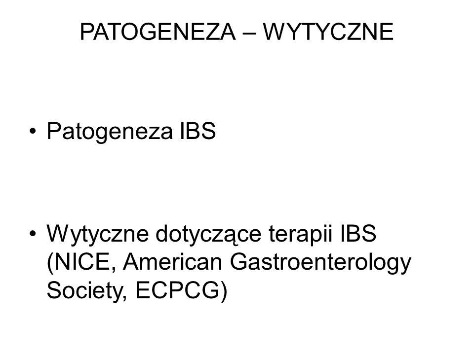 PATOGENEZA – WYTYCZNE Patogeneza IBS Wytyczne dotyczące terapii IBS (NICE, American Gastroenterology Society, ECPCG)