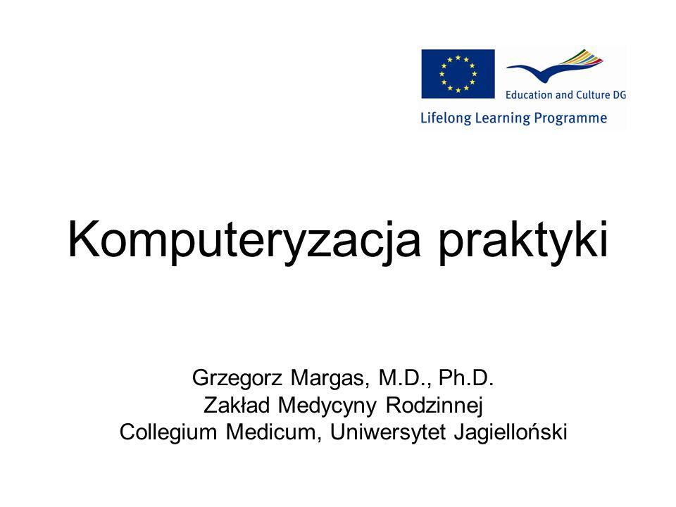 Komputeryzacja praktyki Grzegorz Margas, M.D., Ph.D. Zakład Medycyny Rodzinnej Collegium Medicum, Uniwersytet Jagielloński