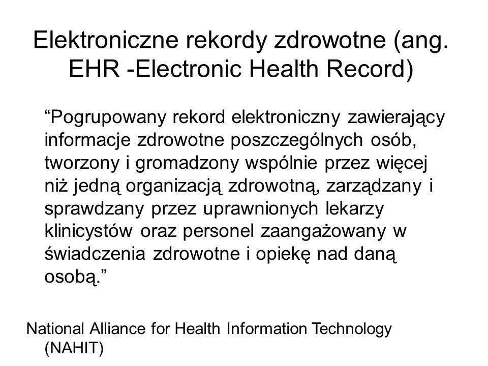 Elektroniczne rekordy zdrowotne (ang. EHR -Electronic Health Record) Pogrupowany rekord elektroniczny zawierający informacje zdrowotne poszczególnych