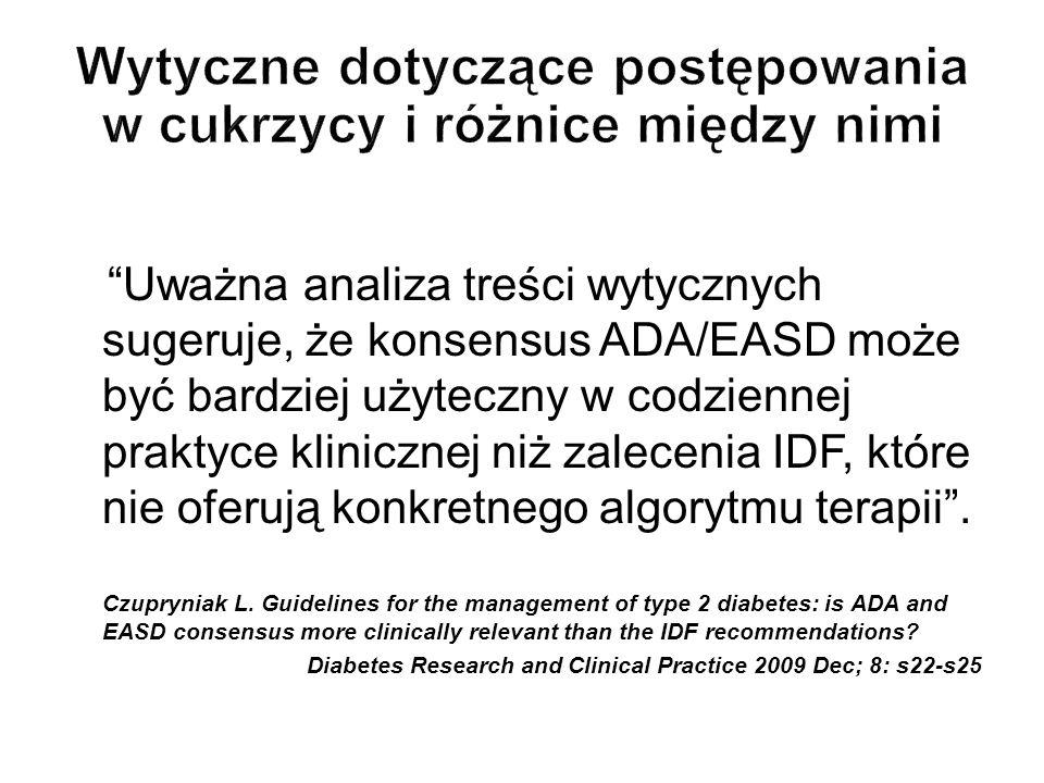 Przykładowo, opracowane przez endokrynologów, wytyczne ACE/AACE ustalają bardziej agresywne wartości docelowe A1C niż wytyczne ADA/EASD ( 6,5% w porównaniu do < 7%); stratyfikują one również pacjentów na grupy bez terapii i grupy leczone.