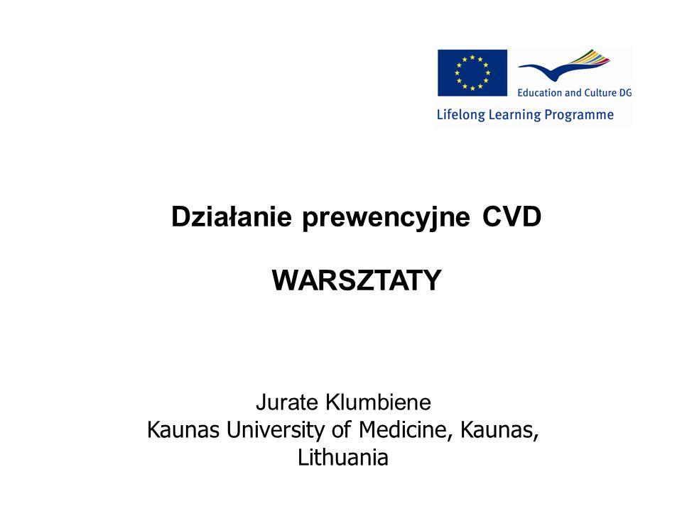 Działanie prewencyjne CVD WARSZTATY Jurate Klumbiene Kaunas University of Medicine, Kaunas, Lithuania