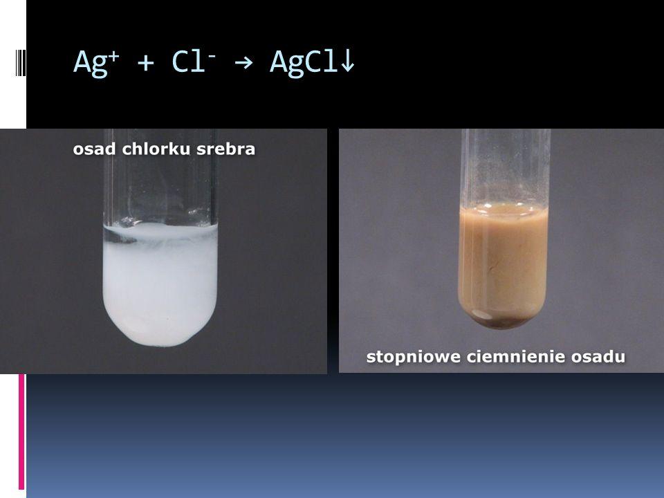 Ag + + Cl - AgCl
