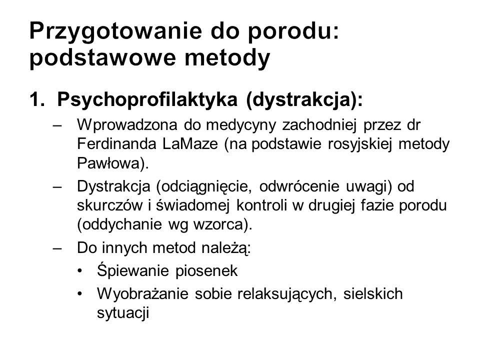 1.Psychoprofilaktyka (dystrakcja): –Wprowadzona do medycyny zachodniej przez dr Ferdinanda LaMaze (na podstawie rosyjskiej metody Pawłowa). –Dystrakcj