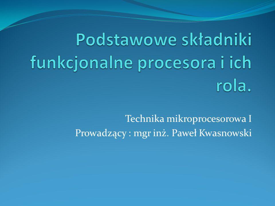 Technika mikroprocesorowa I Prowadzący : mgr inż. Paweł Kwasnowski