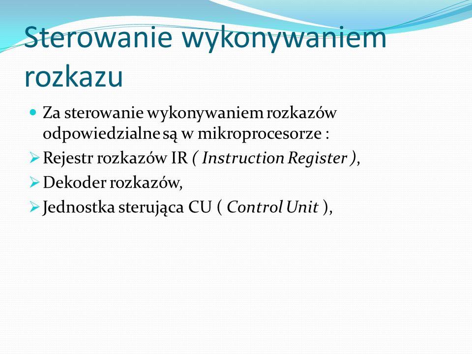 Sterowanie wykonywaniem rozkazu Za sterowanie wykonywaniem rozkazów odpowiedzialne są w mikroprocesorze : Rejestr rozkazów IR ( Instruction Register )