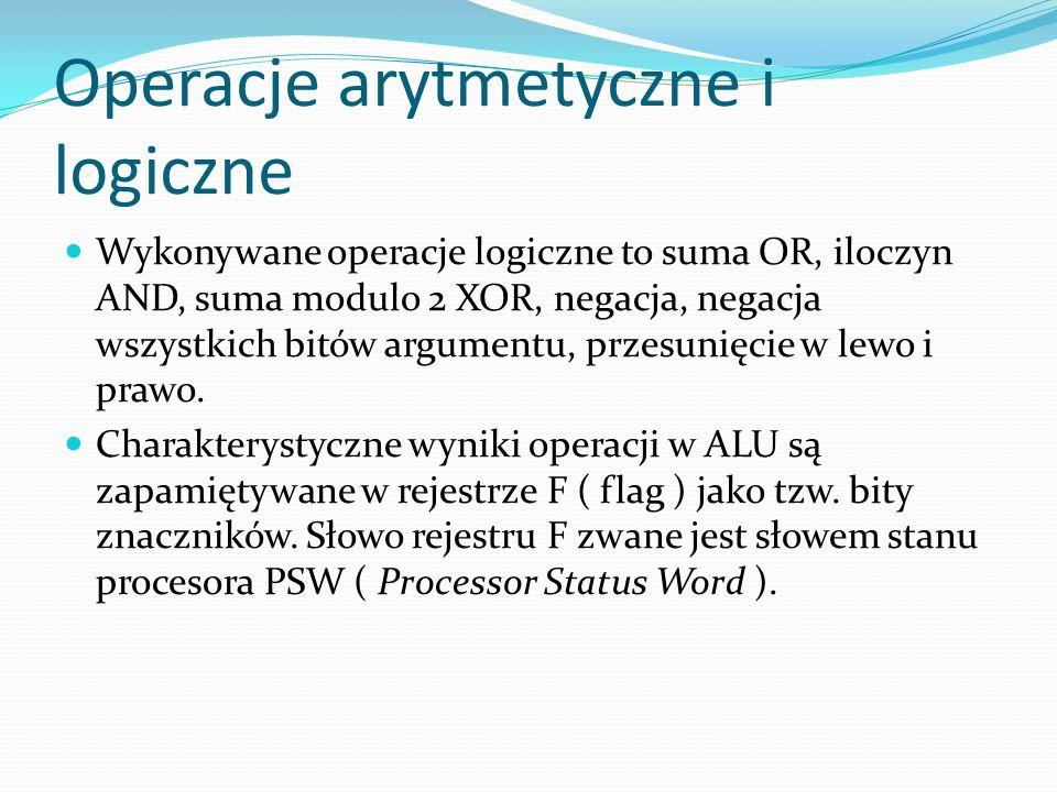 Operacje arytmetyczne i logiczne Wykonywane operacje logiczne to suma OR, iloczyn AND, suma modulo 2 XOR, negacja, negacja wszystkich bitów argumentu,