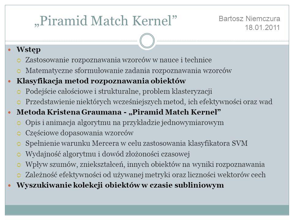 Piramid Match Kernel Wstęp Zastosowanie rozpoznawania wzorców w nauce i technice Matematyczne sformułowanie zadania rozpoznawania wzorców Klasyfikacja