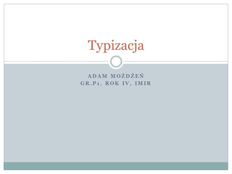 ADAM MOŻDŻEŃ GR.P1, ROK IV, IMIR Typizacja