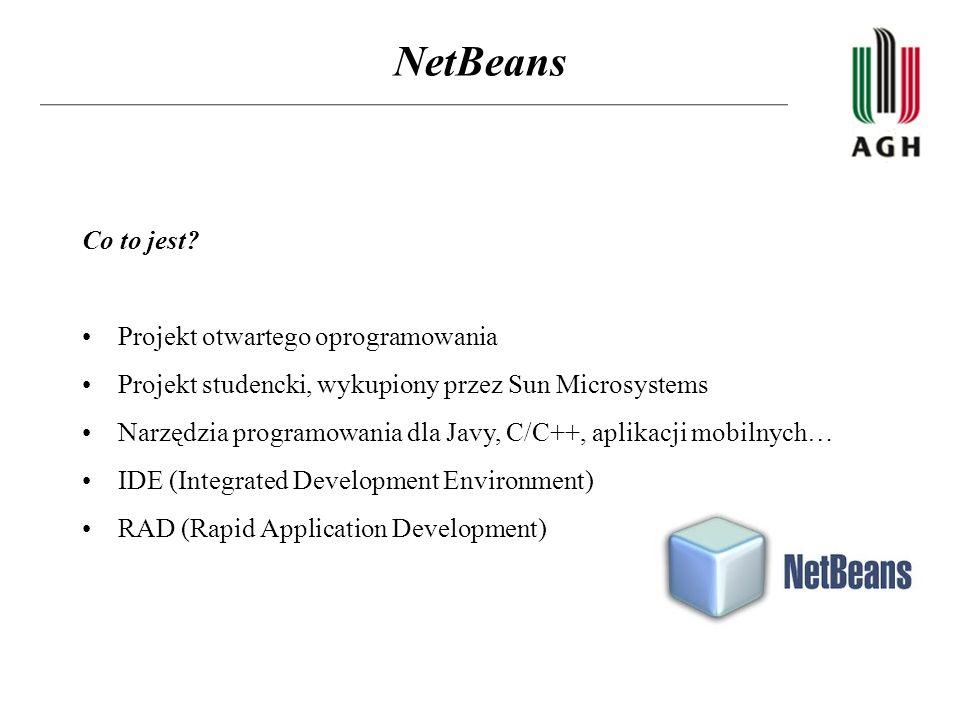 NetBeans Co to jest? Projekt otwartego oprogramowania Projekt studencki, wykupiony przez Sun Microsystems Narzędzia programowania dla Javy, C/C++, apl