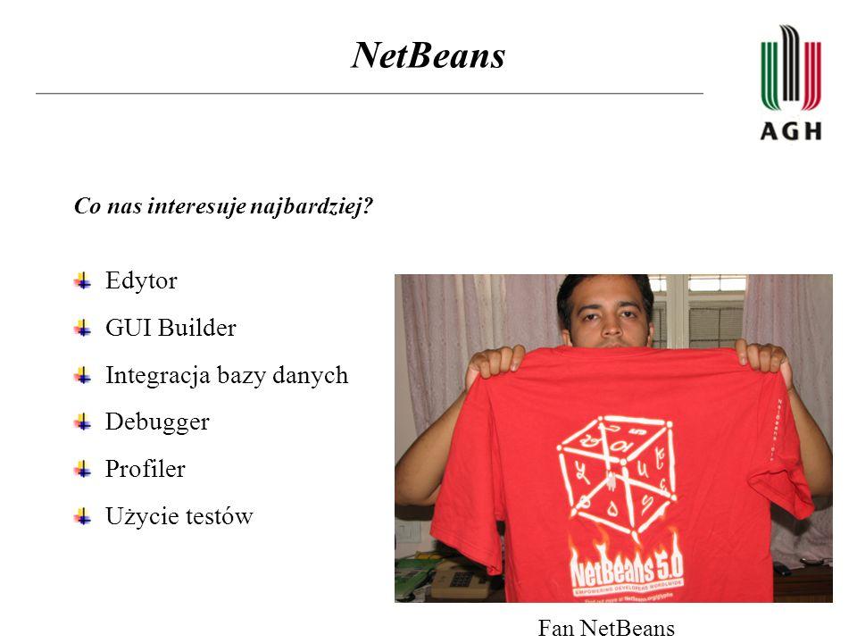 NetBeans Co nas interesuje najbardziej? Edytor GUI Builder Integracja bazy danych Debugger Profiler Użycie testów Fan NetBeans
